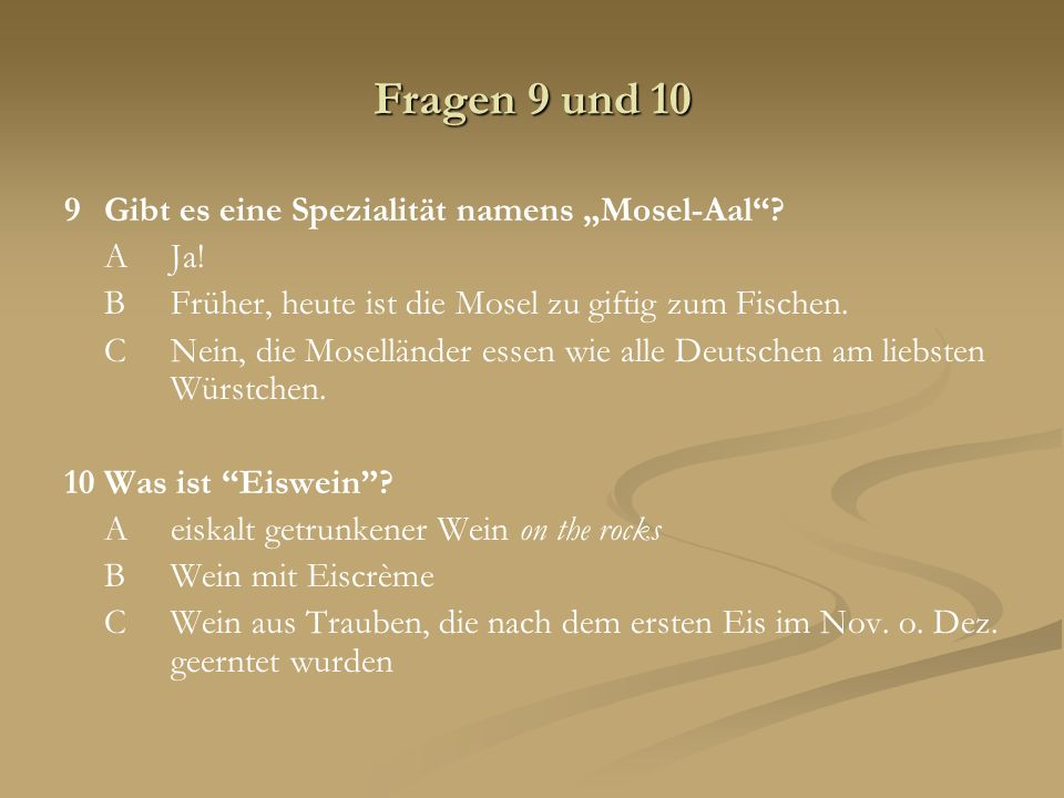 """Fragen 9 und 10 9 Gibt es eine Spezialität namens """"Mosel-Aal A Ja!"""