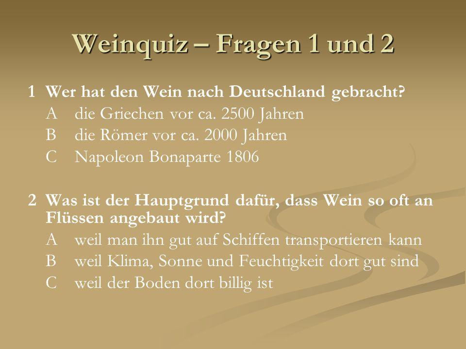 Weinquiz – Fragen 1 und 2 1 Wer hat den Wein nach Deutschland gebracht A die Griechen vor ca. 2500 Jahren.