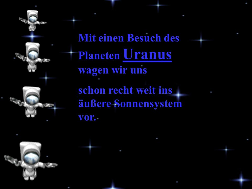 Mit einen Besuch des Planeten Uranus wagen wir uns