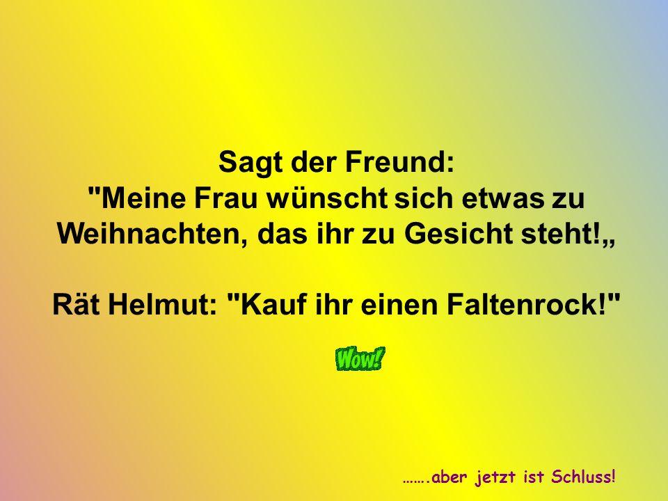 Rät Helmut: Kauf ihr einen Faltenrock!
