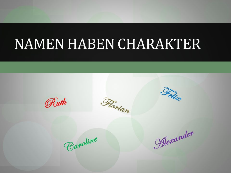 NAMEN HABEN CHARAKTER Felix Ruth Florian Alexander Caroline