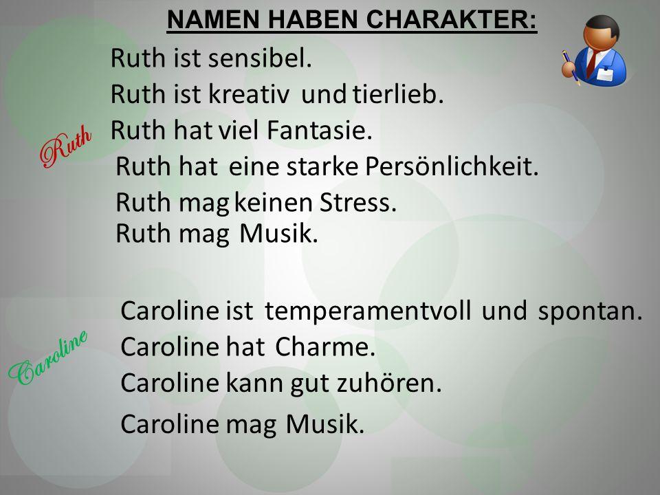 Ruth Caroline Ruth ist sensibel. Ruth ist kreativ und tierlieb.
