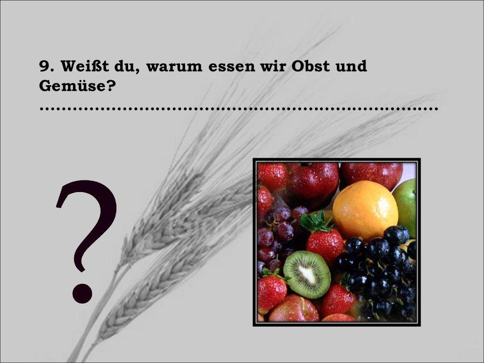 9. Weißt du, warum essen wir Obst und Gemüse.