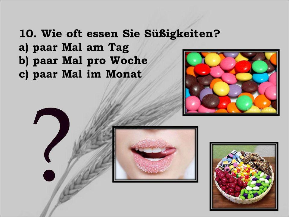 10. Wie oft essen Sie Süßigkeiten a) paar Mal am Tag b) paar Mal pro Woche c) paar Mal im Monat