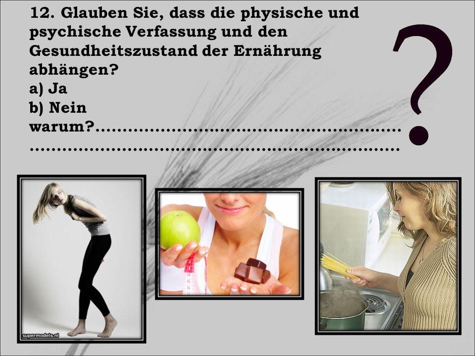 12. Glauben Sie, dass die physische und psychische Verfassung und den Gesundheitszustand der Ernährung abhängen