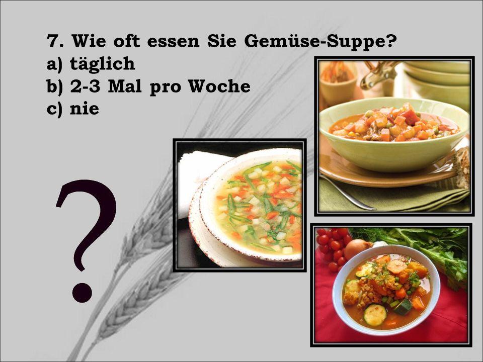 7. Wie oft essen Sie Gemüse-Suppe