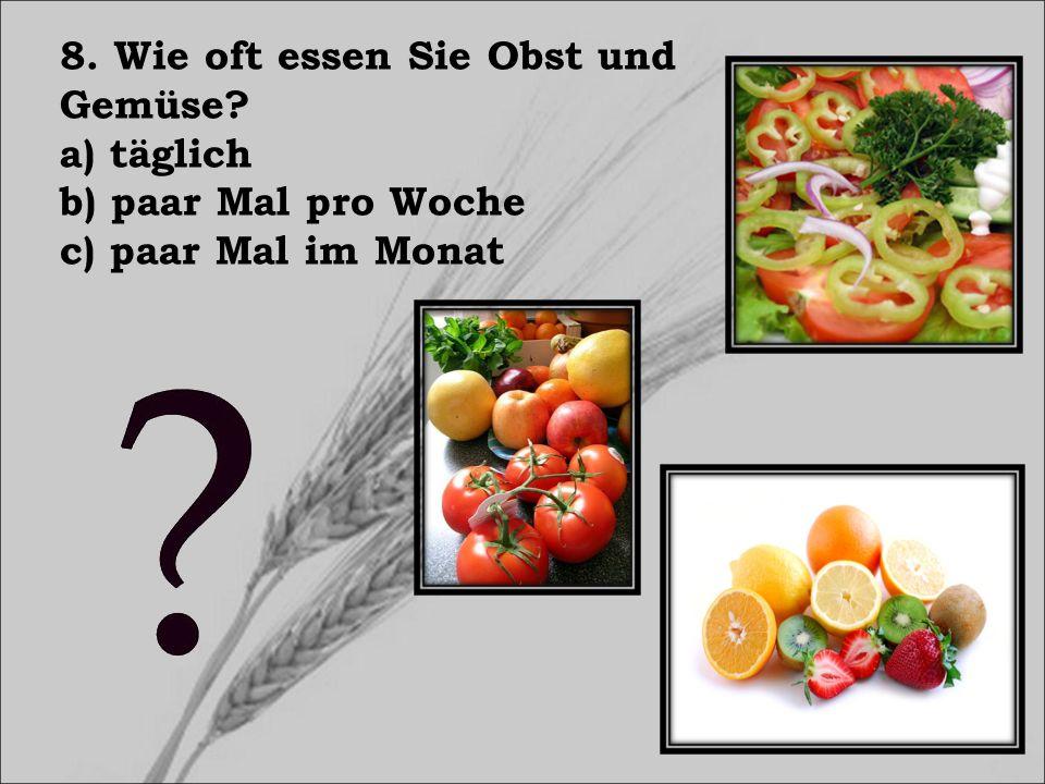 8. Wie oft essen Sie Obst und Gemüse