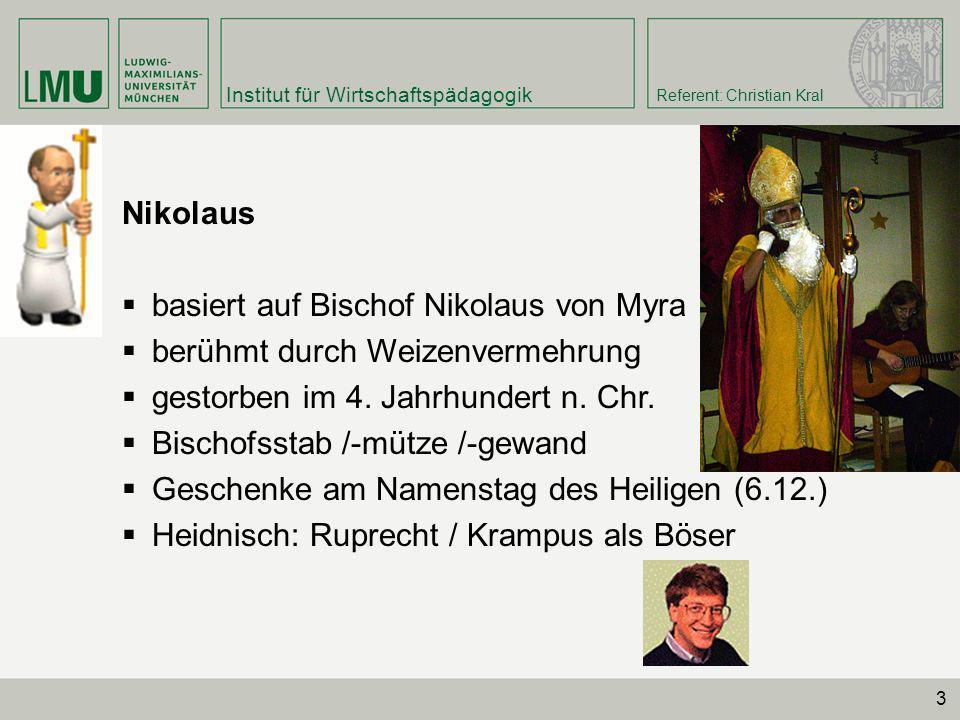 Nikolaus basiert auf Bischof Nikolaus von Myra. berühmt durch Weizenvermehrung. gestorben im 4. Jahrhundert n. Chr.