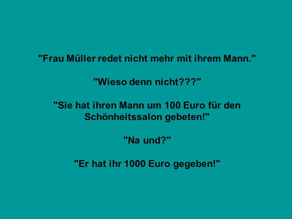 Frau Müller redet nicht mehr mit ihrem Mann. Wieso denn nicht