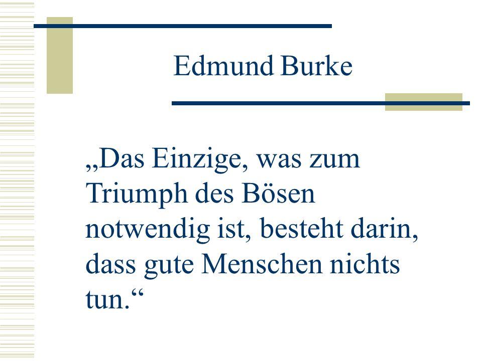 """Edmund Burke""""Das Einzige, was zum Triumph des Bösen notwendig ist, besteht darin, dass gute Menschen nichts tun."""
