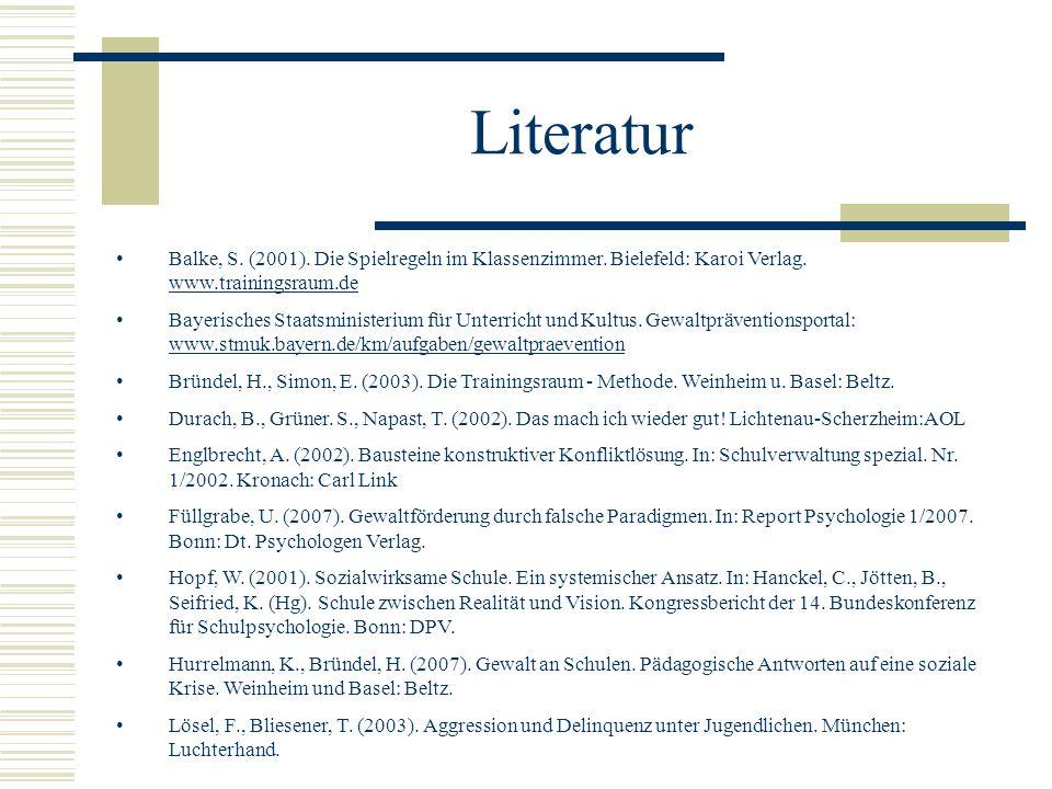Literatur Balke, S. (2001). Die Spielregeln im Klassenzimmer. Bielefeld: Karoi Verlag. www.trainingsraum.de.