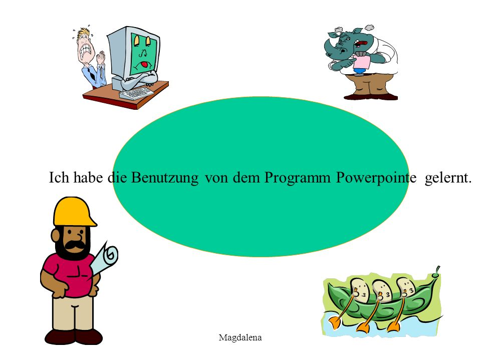 Ich habe die Benutzung von dem Programm Powerpointe gelernt.