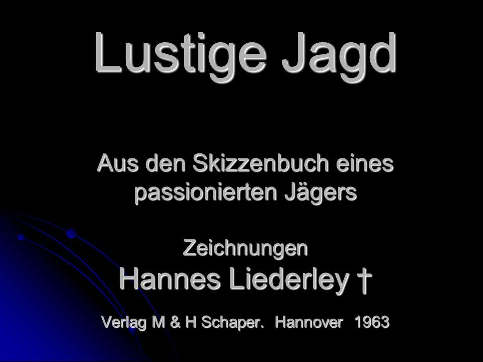 Lustige Jagd Aus den Skizzenbuch eines passionierten Jägers Zeichnungen Hannes Liederley † Verlag M & H Schaper.