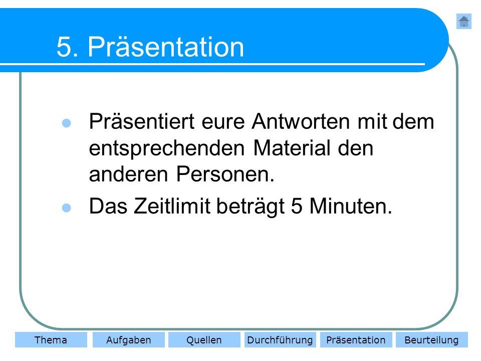 5.PräsentationPräsentiert eure Antworten mit dem entsprechenden Material den anderen Personen.
