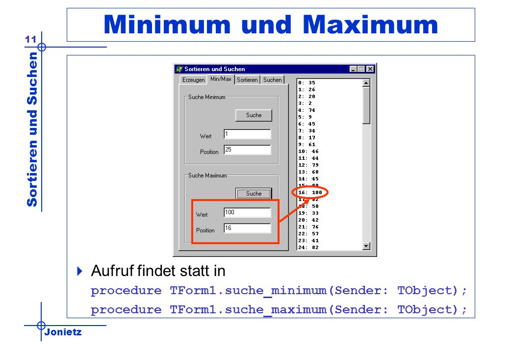 Minimum und Maximum Aufruf findet statt in procedure TForm1.suche_minimum(Sender: TObject); procedure TForm1.suche_maximum(Sender: TObject);