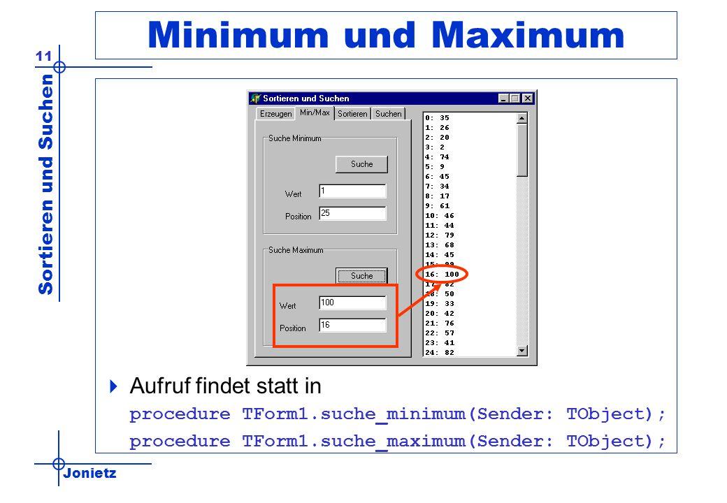 Minimum und Maximum Aufruf findet statt in procedure TForm1.suche_minimum(Sender: TObject); procedure TForm1.suche_maximum(Sender: TObject);