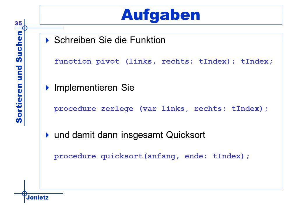 Aufgaben Schreiben Sie die Funktion function pivot (links, rechts: tIndex): tIndex;