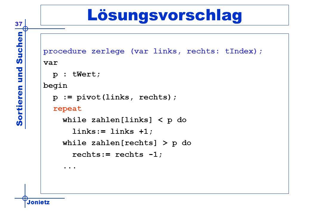 Lösungsvorschlag procedure zerlege (var links, rechts: tIndex); var