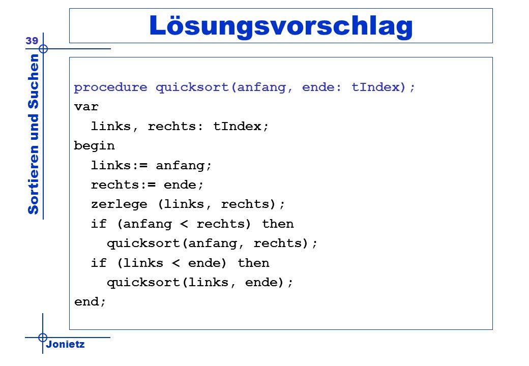 Lösungsvorschlag procedure quicksort(anfang, ende: tIndex); var