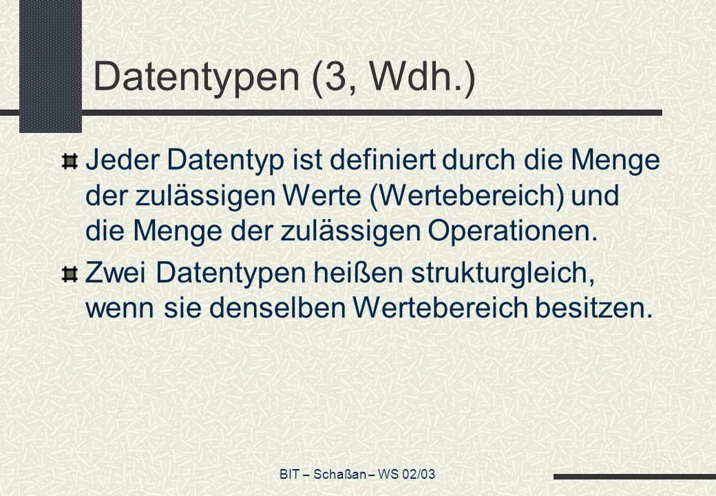 Datentypen (3, Wdh.) Jeder Datentyp ist definiert durch die Menge der zulässigen Werte (Wertebereich) und die Menge der zulässigen Operationen.
