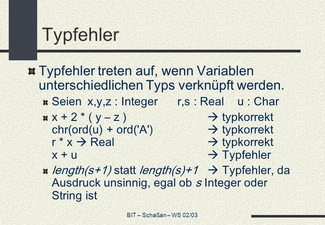 Typfehler Typfehler treten auf, wenn Variablen unterschiedlichen Typs verknüpft werden. Seien x,y,z : Integer r,s : Real u : Char.