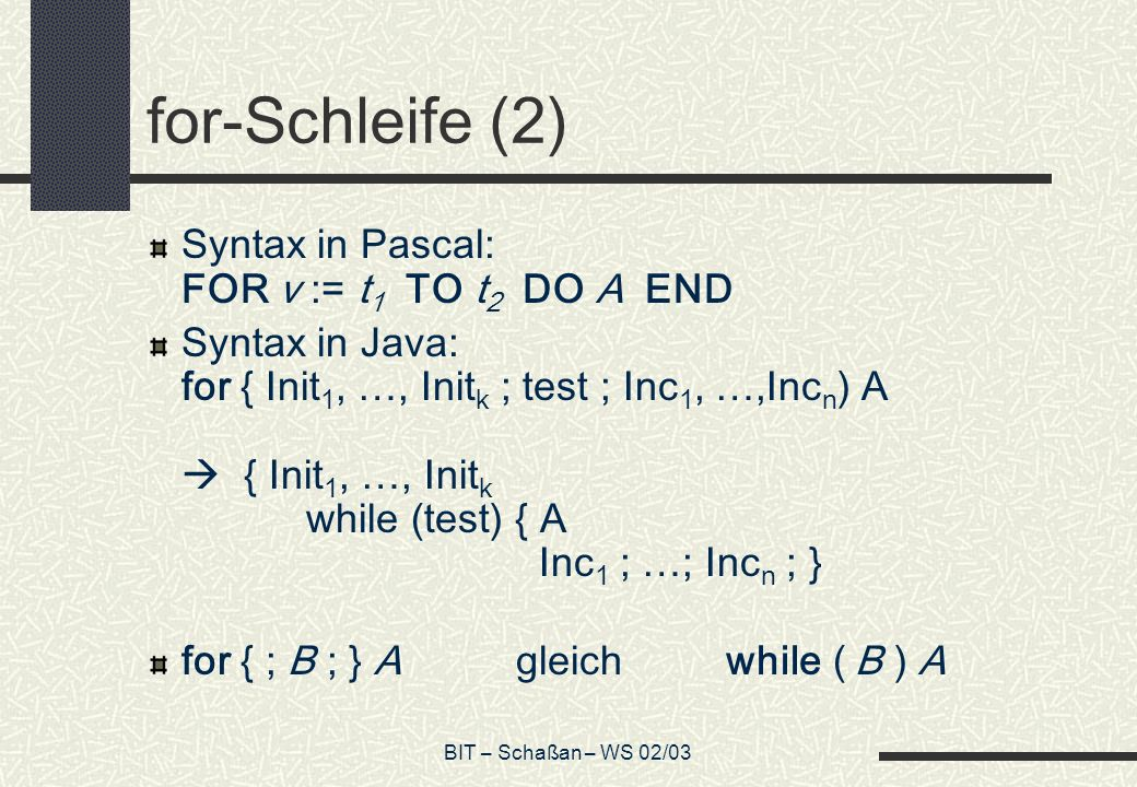 for-Schleife (2) Syntax in Pascal: FOR v := t1 TO t2 DO A END
