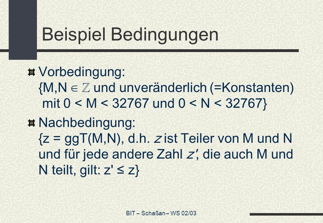 Beispiel Bedingungen Vorbedingung: {M,N ∈ ℤ und unveränderlich (=Konstanten) mit 0 < M < 32767 und 0 < N < 32767}