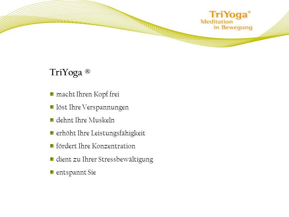 TriYoga ® macht Ihren Kopf frei löst Ihre Verspannungen
