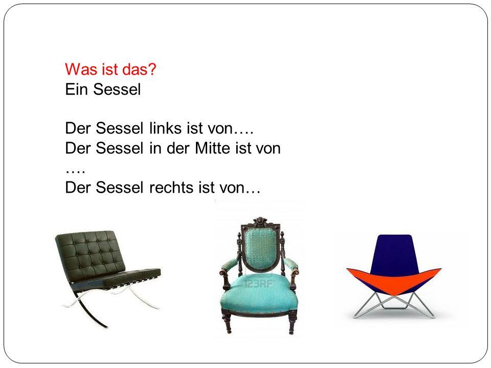 Was ist das. Ein Sessel. Der Sessel links ist von….