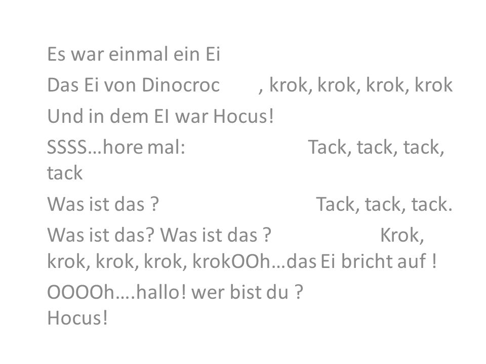 Es war einmal ein EiDas Ei von Dinocroc , krok, krok, krok, krok. Und in dem EI war Hocus!