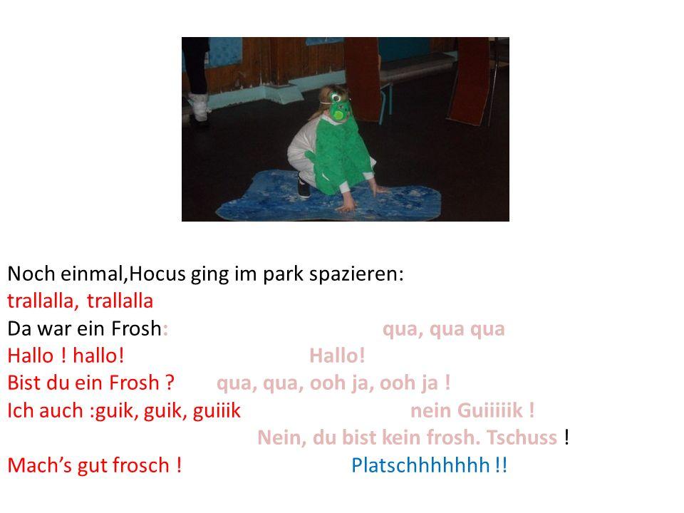 Noch einmal,Hocus ging im park spazieren: trallalla, trallalla