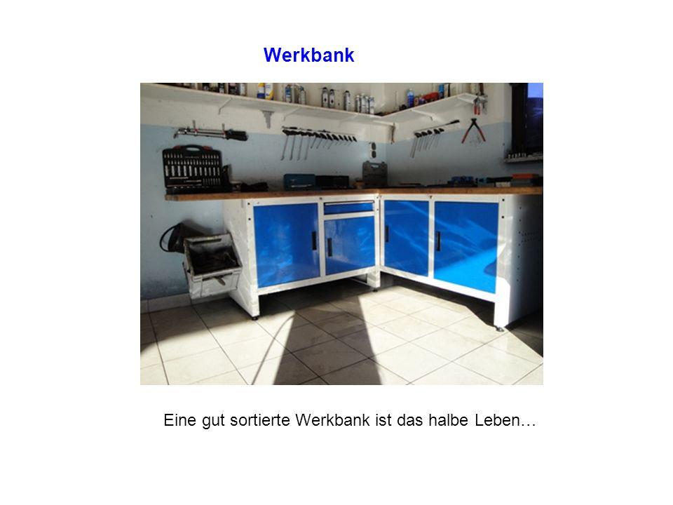 Werkbank Eine gut sortierte Werkbank ist das halbe Leben…