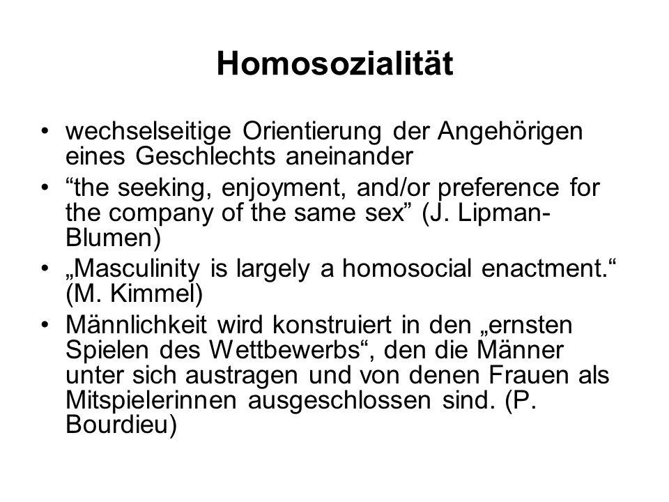Homosozialität wechselseitige Orientierung der Angehörigen eines Geschlechts aneinander.