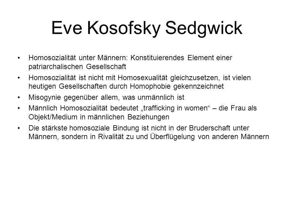 Eve Kosofsky Sedgwick Homosozialität unter Männern: Konstituierendes Element einer patriarchalischen Gesellschaft.