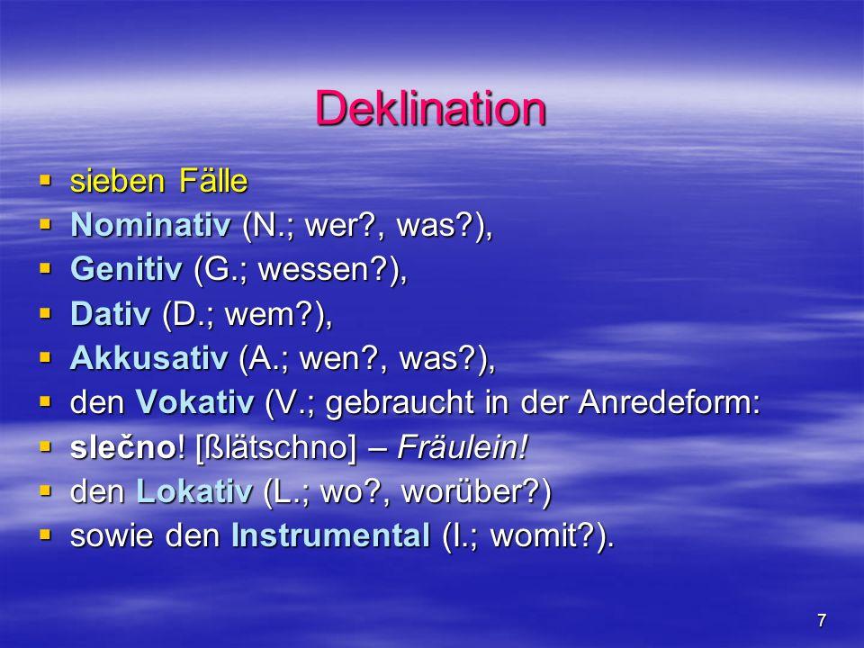 Deklination sieben Fälle Nominativ (N.; wer , was ),