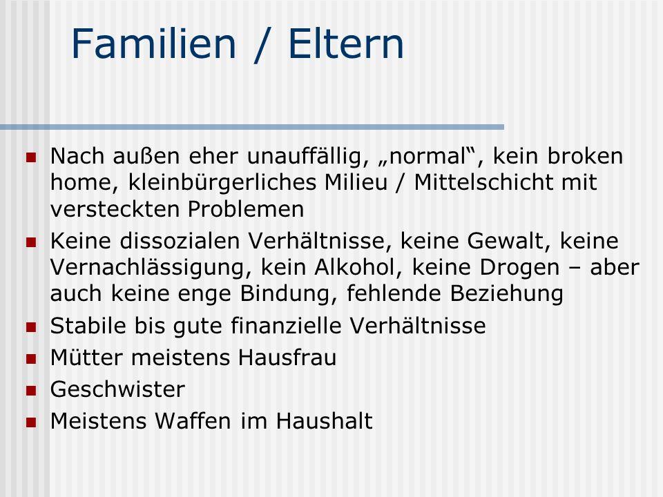 """Familien / Eltern Nach außen eher unauffällig, """"normal , kein broken home, kleinbürgerliches Milieu / Mittelschicht mit versteckten Problemen."""
