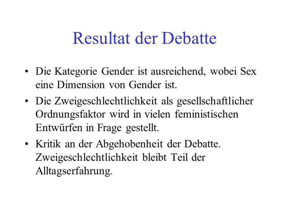 Resultat der Debatte Die Kategorie Gender ist ausreichend, wobei Sex eine Dimension von Gender ist.