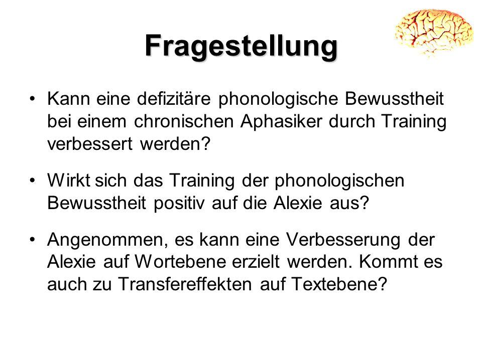Fragestellung Kann eine defizitäre phonologische Bewusstheit bei einem chronischen Aphasiker durch Training verbessert werden