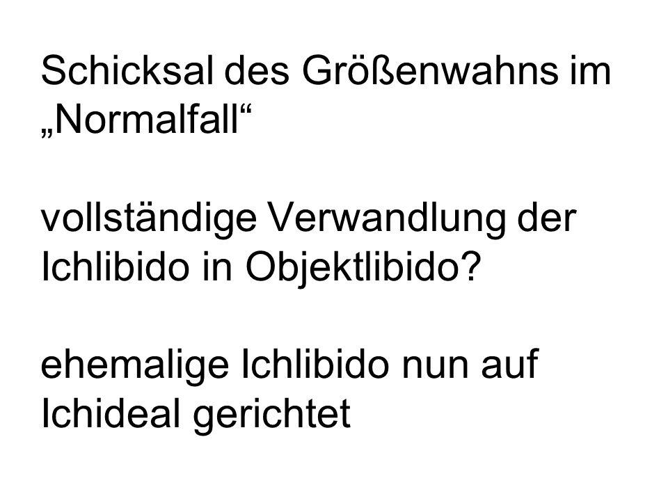"""Schicksal des Größenwahns im """"Normalfall vollständige Verwandlung der Ichlibido in Objektlibido."""
