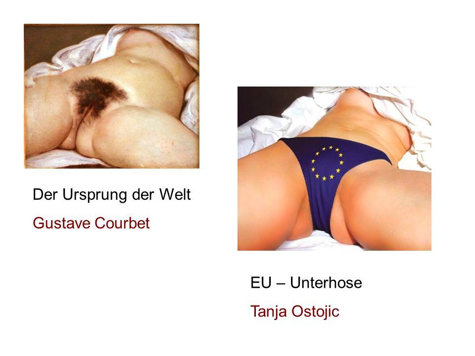 Der Ursprung der Welt Gustave Courbet EU – Unterhose Tanja Ostojic