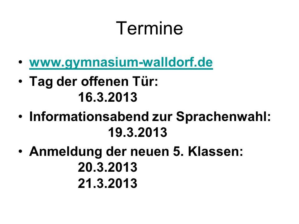 Termine www.gymnasium-walldorf.de Tag der offenen Tür: 16.3.2013