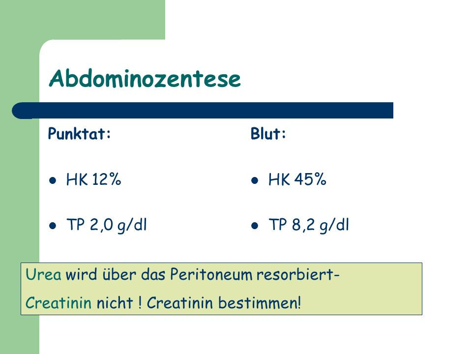 Abdominozentese Punktat: HK 12% TP 2,0 g/dl Crea 21,5 mg/dl Blut: