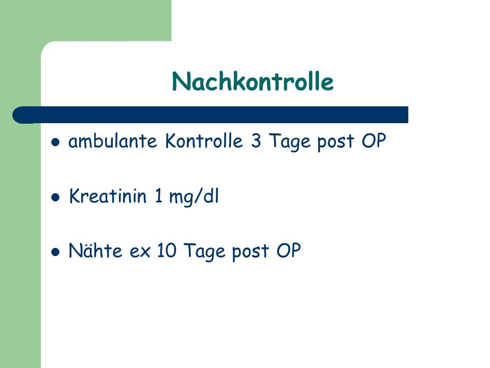 Nachkontrolle ambulante Kontrolle 3 Tage post OP Kreatinin 1 mg/dl