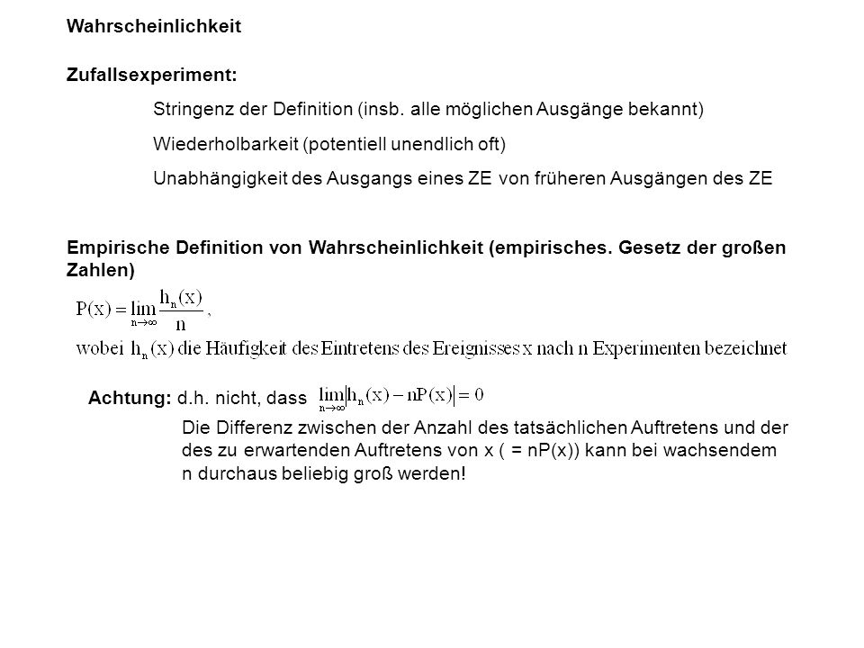 Wahrscheinlichkeit Zufallsexperiment: Stringenz der Definition (insb. alle möglichen Ausgänge bekannt)