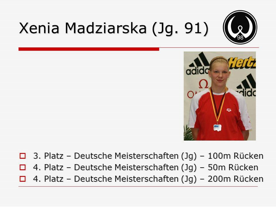 Xenia Madziarska (Jg. 91) 3. Platz – Deutsche Meisterschaften (Jg) – 100m Rücken. 4. Platz – Deutsche Meisterschaften (Jg) – 50m Rücken.