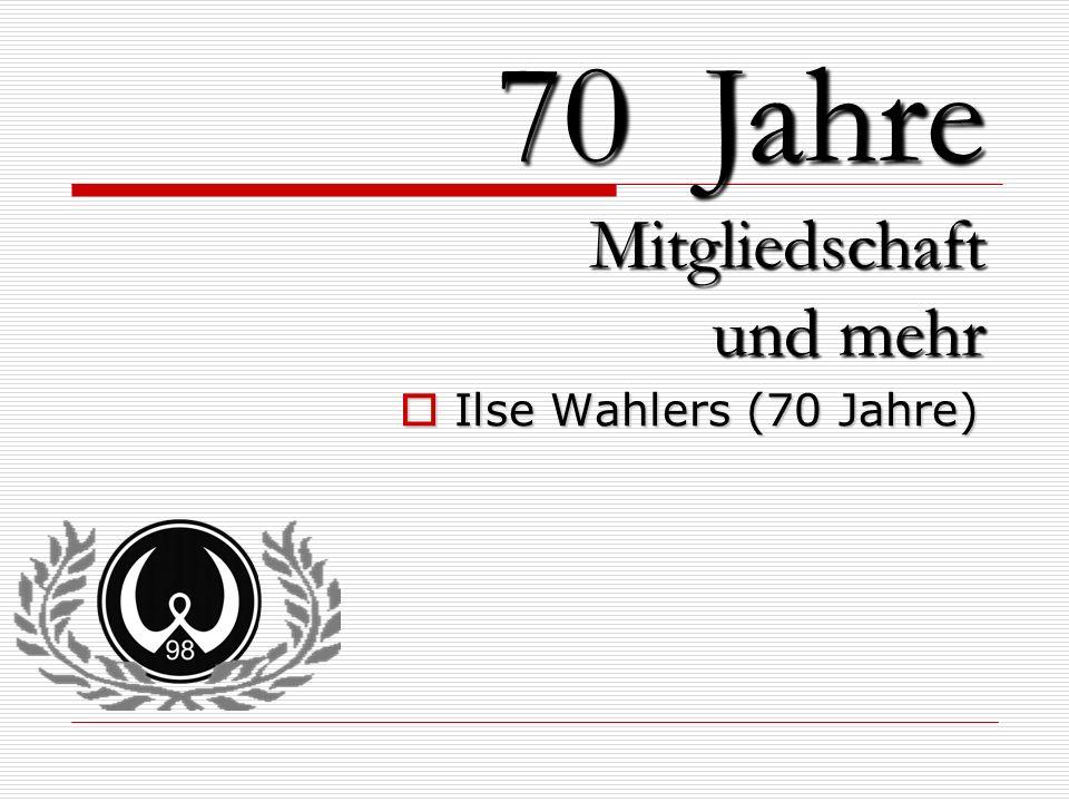 70 Jahre Mitgliedschaft und mehr Ilse Wahlers (70 Jahre)