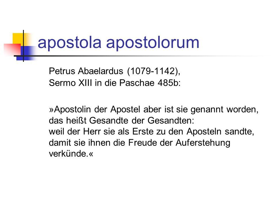 apostola apostolorum Petrus Abaelardus (1079-1142), Sermo XIII in die Paschae 485b:
