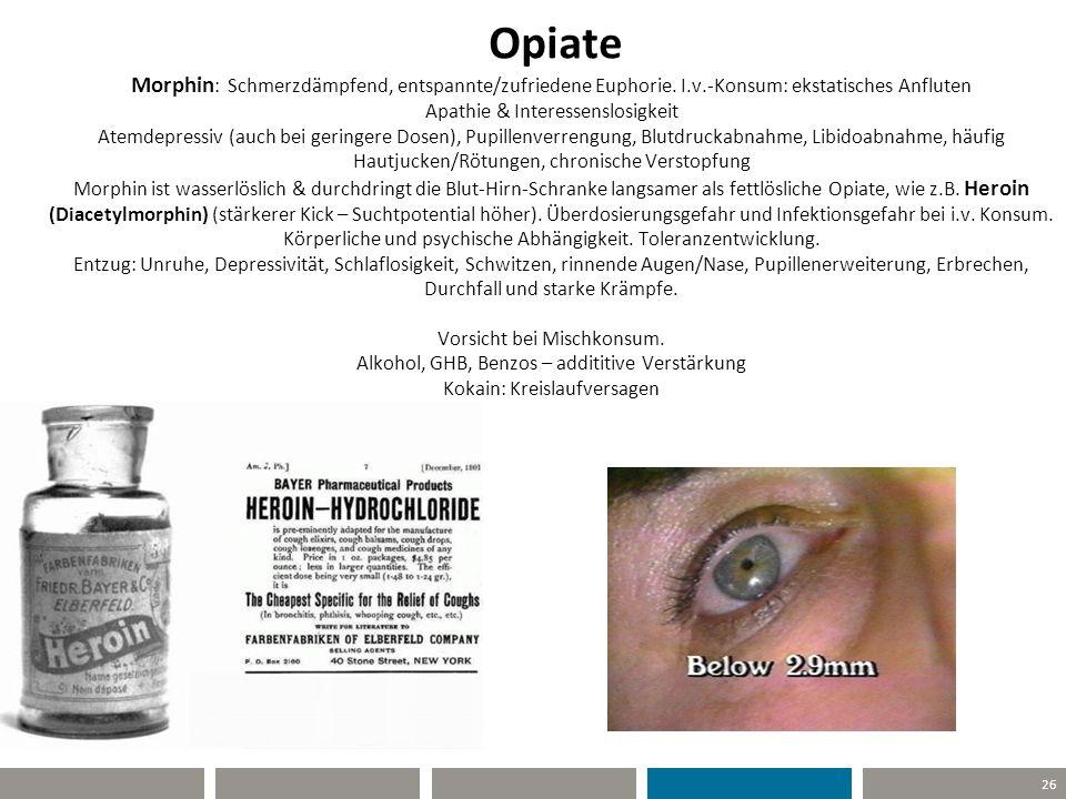 Opiate Morphin: Schmerzdämpfend, entspannte/zufriedene Euphorie. I. v