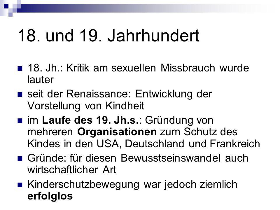 18. und 19. Jahrhundert 18. Jh.: Kritik am sexuellen Missbrauch wurde lauter. seit der Renaissance: Entwicklung der Vorstellung von Kindheit.