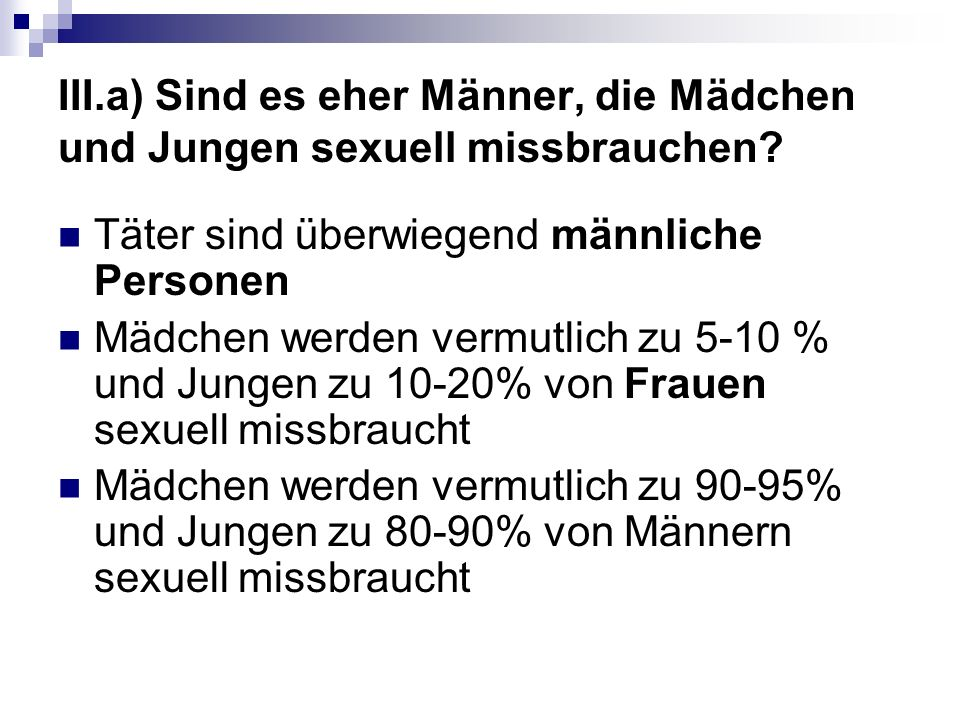 III.a) Sind es eher Männer, die Mädchen und Jungen sexuell missbrauchen